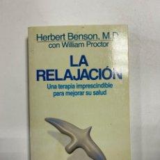 Libri di seconda mano: LA RELAJACIÓN. HERBERT BENSON & WILLIAM PROCTOR. EDITORIAL GRIJALBO. BARCELONA, 1985. PAGS: 249. Lote 221654661