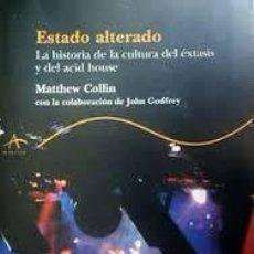 Libros de segunda mano: ESTADO ALTERADO LA HISTORIA DE LA CULTURA DEL ÉXTASIS Y DEL ACID HOUSE MATTHEW COLLIN. Lote 221664097