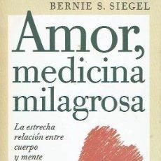Libros de segunda mano: AMOR MEDICINA MILAGROSA. BERNIE S. SIEGEL. Lote 222260561