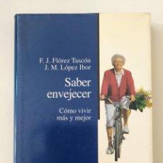 Libros de segunda mano: SABER ENVEJECER - COMO VIVIR MAS Y MEJOR DE F. J. FLOREZ TASCON Y J. M. LOPEZ IBOR. Lote 222266825
