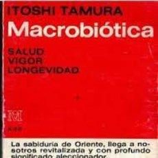 Libros de segunda mano: MACROBIÓTICA SALUD VIGOR Y LONGEVIDAD ITOSHI TAMURA. Lote 222269198