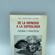 Libros de segunda mano: DE LA HIPNOSIS A LA SOFROLOGIA.TEORIA Y PRACTICA.FCO. JAVIER PARRA. ED. BIBLIOTECA NUEVA.MADRID,1984. Lote 222288961