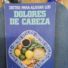 Libros de segunda mano: DIETAS PARA ALIVIAR LOS DOLORES DE CABEZA. MICHAEL NIGHTINGALE. Lote 222608542