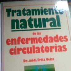 Libros de segunda mano: TRATAMIENTO NATURAL DE LAS ENFERMEDADES CIRCULATORIAS - DR. MED. FRITZ OELZE. Lote 222630887