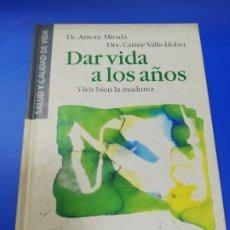 Libros de segunda mano: DAR VIDA A LOS AÑOS. DR. ANTONI MIRADA. DRA. CARME VALLS- LLOBET. VIVIR BIEN LA MADUREZ. 1996.. Lote 222632093