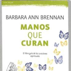Libros de segunda mano: MANOS QUE CURAN: EL LIBRO GUÍA DE LAS CURACIONES ESPIRITUALES - BARBARA ANN BRENNAN. Lote 222897511