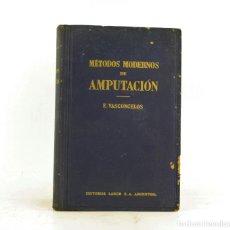 Libros de segunda mano: MÉTODOS MODERNOS DE AMPUTACIÓN, EDMUNDO VASCONCELOS, 1947, ED. LABOR, BUENOS AIRES, MONTEVIDEO.. Lote 224038697