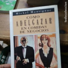Livres d'occasion: CÓMO ADELGAZAR EN COMIDAS DE NEGOCIOS, MICHEL MONTIGNAC. EP-926. Lote 224076473