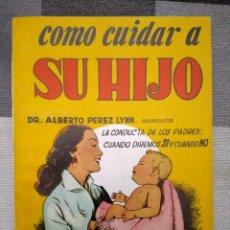 Libros de segunda mano: COMO CUIDAR A SU HIJO - MANUAL CISNE - MANUAL RARO DE LOS AÑOS 50. Lote 225073880
