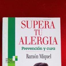 Libros de segunda mano: LIBRO-SUPERA TÚ ALERGIA.PREVENCIÓN Y CURA-RAMÓN MIQUEL-ESPASA CALPE-EXCELENTE-VER FOTOS. Lote 228055840