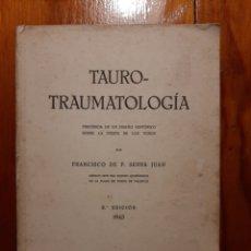 Libros de segunda mano: TAUROTRAUMATOLOGÍA - DISEÑO HISTÓRICO SOBRE LA FIESTA DE LOS TOROS -FRANCISCO DE P. SERRA JUAN -1945. Lote 228726400