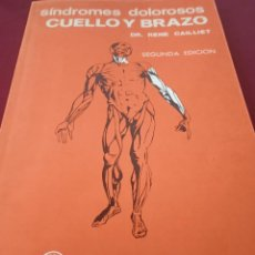 Libros de segunda mano: SÍNDROMES DOLOROSOS CUELLO Y BRAZO. RENÉ CAILLIET. EDITORIAL MANUAL MODERNO. AÑO 1981. Lote 230486090