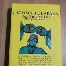 Libros de segunda mano: DIGA TREINTA Y TRES. ANECDOTARIO MÉDICO (J. IGNACIO DE ARANA). Lote 231773300