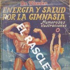 Libros de segunda mano: ANTIGUO LIBRO . ENERGIA Y SALUD POR LA GIMNASIA - NUMEROSAS ILUSTRACIONES - DR.VANDER - 1952 - -. Lote 233411720