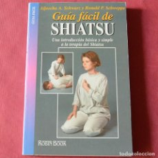 Libros de segunda mano: GUIA FACIL DE SHIATSU - ALJOSCHA - A. SCHWARZ - RONAL P. SHWEPPE - ROBIN BOOK. Lote 234325770