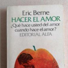 Libros de segunda mano: HACER EL AMOR - BERNE,ERIC ALFA 1980 224PP. Lote 234520365
