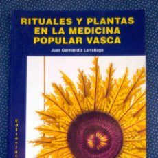 Libros de segunda mano: RITUALES Y PLANTAS EN LA MEDICINA POPULAR VASCA. JUAN GARMENDIA - EDITORIAL TXERTOA. Lote 235854070