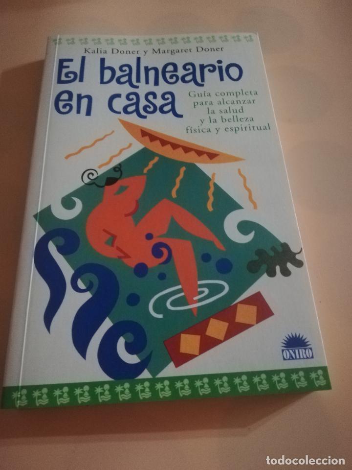 EL BALNEARIO EN CASA, GUIA COMPLETA PARA ALCANZAR SALUD,BELLEZA FISICA Y ESPIRITUAL. ONIRO.1999. (Libros de Segunda Mano - Ciencias, Manuales y Oficios - Medicina, Farmacia y Salud)