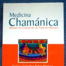 Libros de segunda mano: MEDICINA CHAMÁNICA: MÉTODOS DE CURACIÓN DE UNA TRADICIÓN MILENARIA. ENRIQUE GONZÁLEZ-RUBIO MONTOYA. Lote 236059860