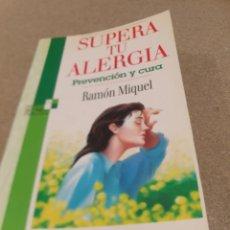 Libros de segunda mano: SUPERA TU ALERGIA..PREVENCIÓN Y CURA....RAMÓN MIQUEL....1995...... Lote 236595890