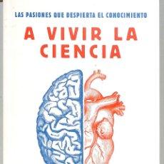 Libros de segunda mano: A VIVIR LA CIENCIA LAS PASIONES QUE DESPIERTA EL CONOCIMIENTO - PERE ESTUPINYÀ - DEBATE. Lote 237105385