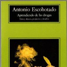 Libros de segunda mano: APRENDIENDO DE LAS DROGAS. ANTONIO ESCOHOTADO. ANAGRAMA. 1998. 247 PÁGS. TAPA BLANDA. Lote 237435235