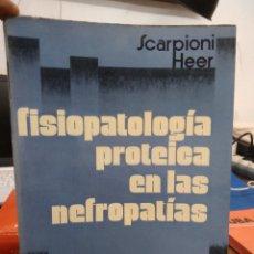 Libros de segunda mano: FISIOPATOLOGÍA PROTEICA EN LAS NEFROPATÍAS, SCARPIONI HEER. L.6611-1120. Lote 238008140