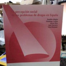 Libros de segunda mano: LA PERCEPCIÓN SOCIAL DE LOS PROBLEMAS DE DROGAS EN ESPAÑA, VARIOS AUTORES. EP-285-63. Lote 238461375