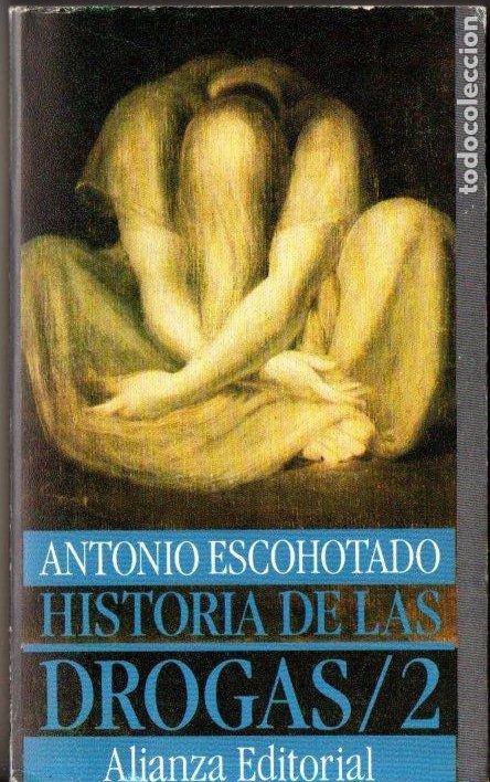 ANTONIO ESCOHOTADO : HISTORIA DE LAS DROGAS 2 - EL INTERREGNO LIBERAL (ALIANZA, 1989) (Libros de Segunda Mano - Ciencias, Manuales y Oficios - Medicina, Farmacia y Salud)