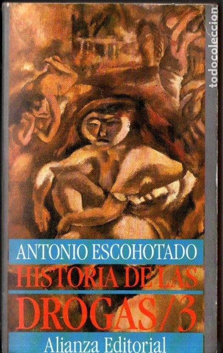 ANTONIO ESCOHOTADO : HISTORIA DE LAS DROGAS 3 - LOS INSURGENTES (ALIANZA, 1989) (Libros de Segunda Mano - Ciencias, Manuales y Oficios - Medicina, Farmacia y Salud)