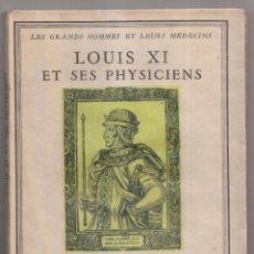 Libros de segunda mano: PIERRE CHAMPION: LOUIS XI ET SES PHYSICIENS. LYON, 1935 LUIS XI Y SUS MÉDICOS. Lote 244613345