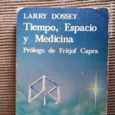 Libros de segunda mano: TIEMPO, ESPACIO Y MEDICINA. LARRY DOSSEY . KAIROS 1986.. Lote 246103840