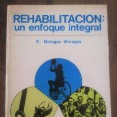 Libros de segunda mano: REHABILITACIÓN, UN ENFOQUE INTEGRAL. Lote 246108110