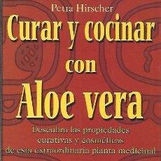 Libros de segunda mano: CURAR Y COCINAR CON ALOE VERA PETRA HIRSCHER. Lote 246108585