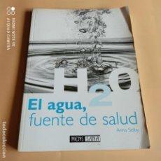 Libros de segunda mano: EL AGUA, FUENTE DE SALUD. ANNA SELBY. MENS SANA. 1ª EDICION. 2001. PAGS.144... Lote 254033580