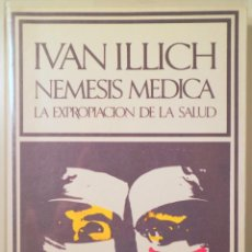 Libros de segunda mano: ILLICH, IVAN - NEMESIS MEDICA. LA EXPROPIACIÓN DE LA SALUD - BARCELONA 1975. Lote 259248210