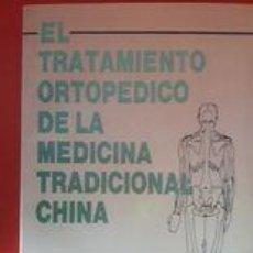 Libros de segunda mano: EL TRATAMIENTO ORTOPÉDICO DE LA MEDICINA TRADICIONAL CHINA / CHEN ZHENGGUANG Y OTROS / EDI. EDICIONE. Lote 259879555