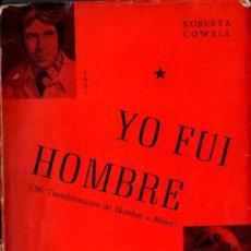 Libros de segunda mano: ROBERTA COWELL : YO FUI HOMBRE (BUENOS AIRES, 1954) CON FOTOGRAFÍAS. Lote 261659915