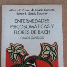 Libros de segunda mano: ENFERMEDADES PSICOSOMÁTICAS Y FLORES DE BACH. CASOS CLÍNICOS. MÓNICA E. PASTORI - RUBÉN E. GRACIA. Lote 263676080