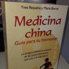 Libros de segunda mano: MEDICINA CHINA GUÍA PRÁCTICA PARA TU BIENESTAR - RÉQUÉNA / BORREL. Lote 263714760