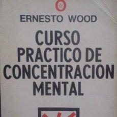 Libros de segunda mano: CURSO PRACTICO DE CONCENTRACION MENTAL - ERNESTO WOOD - ED. KIER - 1977. Lote 267526014