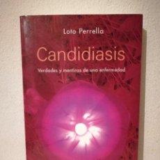 Libros de segunda mano: LIBRO - CANDIDIASIS VERDADES Y MENTIRAS DE UNA ENFERMEDAD - MEDICINA - LOTO PERRELLA. Lote 269015464