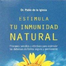 Libros de segunda mano: ESTIMULA TU INMUNIDAD NATURAL. DE LA IGLESIA, PABLO. A-MEDNAT-353. Lote 269051658