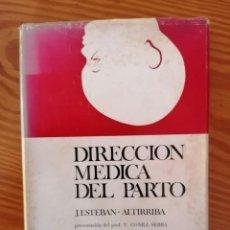 Libros de segunda mano: DIRECCIÓN MÉDICA DEL PARTO. ESTEBAN-ALTIRRIBA, JUAN. EDITADO POR JIMS. BARCELONA AÑO 1968.. Lote 269703288