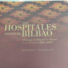Libros de segunda mano: LOS HOSPITALES CIVILES DE BILBAO HOMENAJE AL HOSPITAL DE BASURTO 1908-2008 JUAN GONDRA PAIS VASCO. Lote 270605683