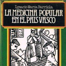 Libros de segunda mano: IGNACIO MARÍA BARRIOLA - LA MEDICINA POPULAR EN EL PAÍS VASCO. Lote 272432163