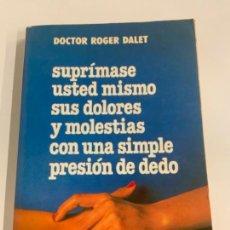 Libros de segunda mano: INTERESANTE LIBRO SUPRÍMASE SUS DOLORES Y MOLESTIAS CON UNA SIMPLE PRESIÓN DE DEDO.. Lote 275557633