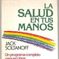 Libros de segunda mano: LA SALUD EN TUS MANOS - JACK SOLTANOFF - URANO - MEDICINAS ALTERNATIVAS, 11. Lote 279524498