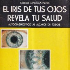Libros de segunda mano: EL IRIS DE TUS OJOS REVELA TU SALUD, AUTODIAGNOSTICO - MANUEL LEZAETA ACHARAN - ED. CEDEL 1984. Lote 280206778