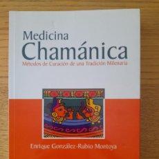 Livros em segunda mão: MEDICINA CHAMÁNICA ENRIQUE GONZALEZ RUBIO MONTOYA EDITORIAL: DILEMA, 2005.. Lote 283897738
